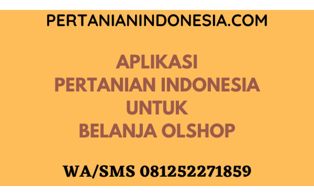 Aplikasi Pertanian Indonesia Untuk Belanja Olshop