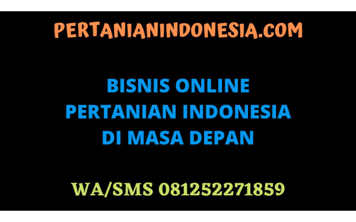 BISNIS ONLINE PERTANIAN INDONESIA DI MASA DEPAN