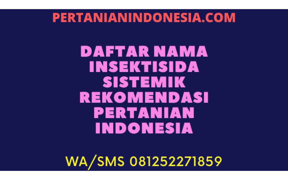 Daftar Nama Insektisida Sistemik Rekomendasi Pertanian Indonesia