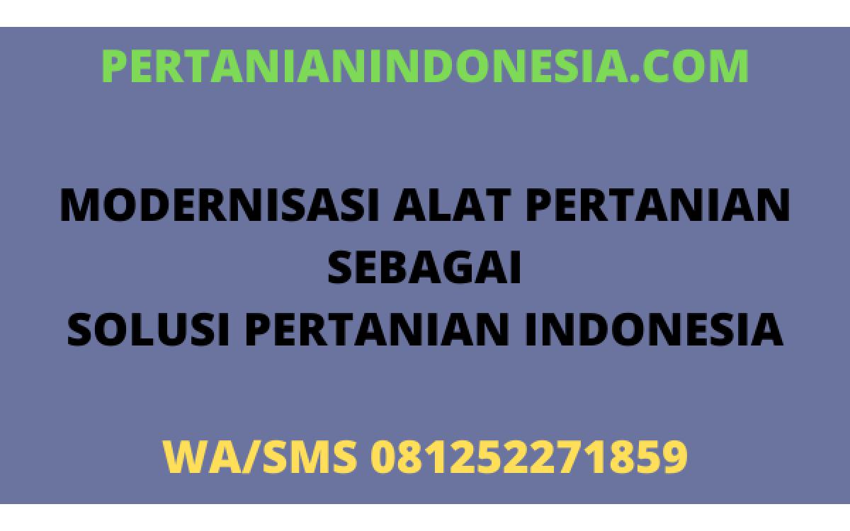 MODERNISASI ALAT PERTANIAN SEBAGAI SOLUSI PERTANIAN INDONESIA