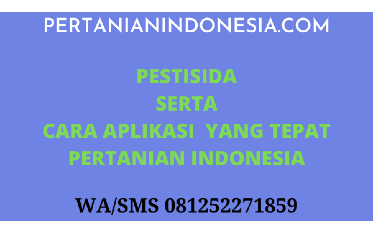 PESTISIDA SERTA CARA APLIKASI  YANG TEPAT PERTANIAN INDONESIA